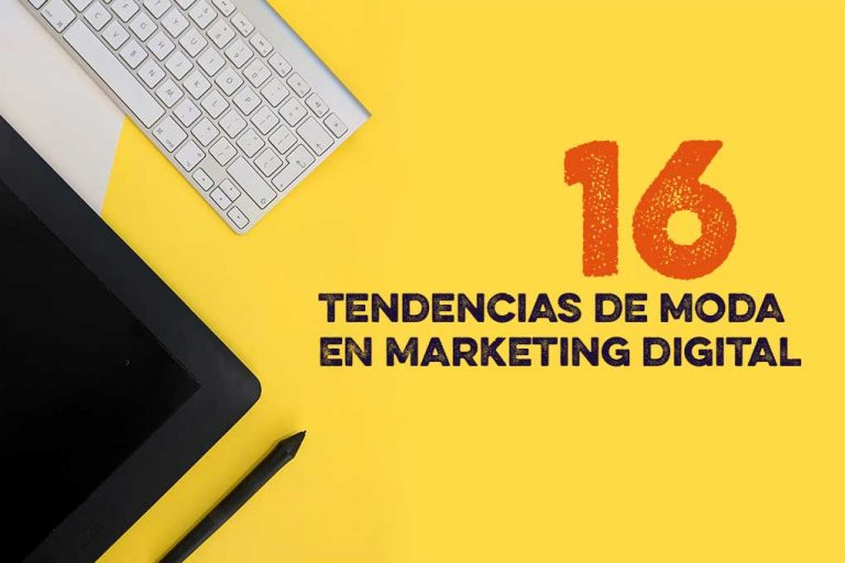 16 Tendencias de moda en Marketing Digital.
