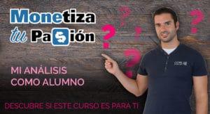 Javier Elices Monetiza tu Pasión -te-cuento-si-este-curso-es-para-ti