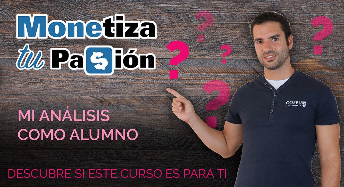 ¿Por qué no debo recomendar Monetiza tu Pasión, el curso de Javier Elices? [2021] Me convierto en Afiliado Pro.